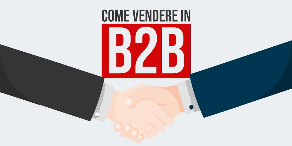 Vendere in B2B? Non è mai stato così semplice!